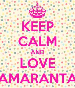 Poster: KEEP CALM AND LOVE AMARANTA