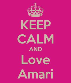 Poster: KEEP CALM AND Love Amari