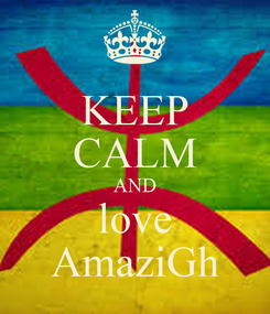 Poster: KEEP CALM AND love AmaziGh