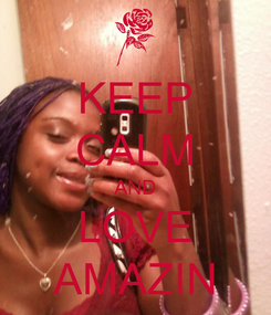 Poster: KEEP CALM AND LOVE AMAZIN