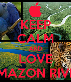 Poster: KEEP CALM AND LOVE AMAZON RIVER