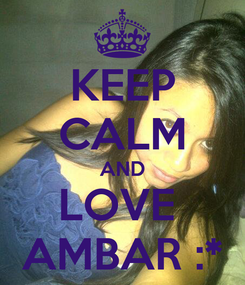 Poster: KEEP CALM AND LOVE  AMBAR :*