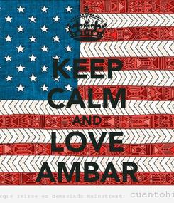 Poster: KEEP CALM AND LOVE AMBAR