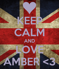 Poster: KEEP CALM AND LOVE AMBER <3