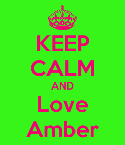 Poster: KEEP CALM AND Love Amber