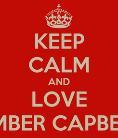 Poster: KEEP CALM AND LOVE AMBER CAPBELL