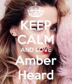 Poster: KEEP CALM AND LOVE Amber Heard