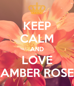 Poster: KEEP CALM AND LOVE AMBER ROSE