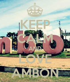 Poster: KEEP CALM AND LOVE AMBON