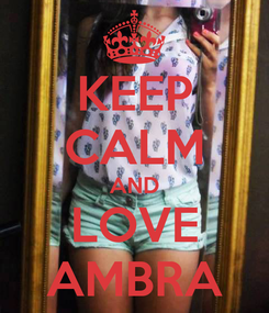 Poster: KEEP CALM AND LOVE AMBRA