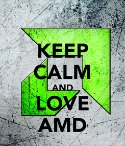 Poster: KEEP CALM AND LOVE AMD