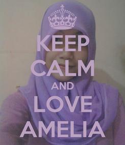 Poster: KEEP CALM AND LOVE AMELIA