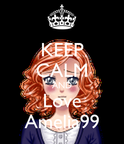 Poster: KEEP CALM AND Love Amelia99