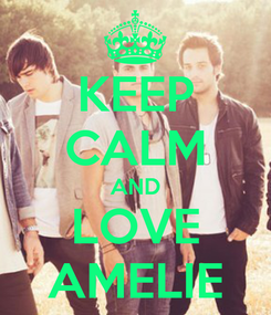 Poster: KEEP CALM AND LOVE AMELIE