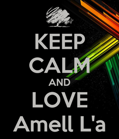 Poster: KEEP CALM AND LOVE Amell L'a