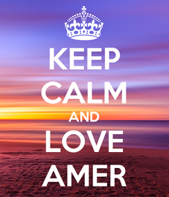 Poster: KEEP CALM AND LOVE AMER