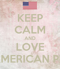 Poster: KEEP CALM AND LOVE AMERICAN PIE