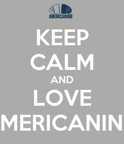 Poster: KEEP CALM AND LOVE AMERICANINO