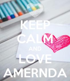 Poster: KEEP CALM AND LOVE AMERNDA