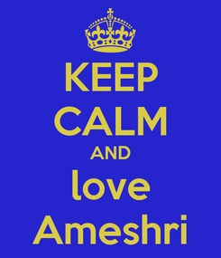 Poster: KEEP CALM AND love Ameshri