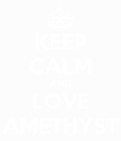 Poster: KEEP CALM AND LOVE AMETHYST