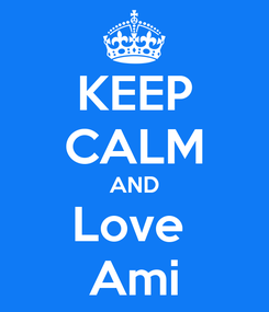 Poster: KEEP CALM AND Love  Ami