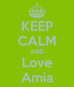 Poster: KEEP CALM AND Love Amia