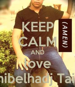 Poster: KEEP CALM AND love amibelhadj Taiba