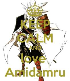 Poster: KEEP CALM AND love  Amidamru