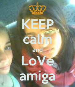 Poster: KEEP calm and LoVe amiga