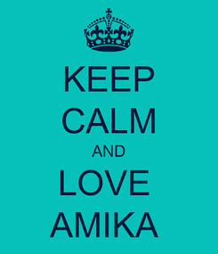 Poster: KEEP CALM AND LOVE  AMIKA