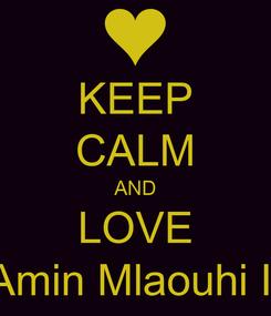 Poster: KEEP CALM AND LOVE Amin Mlaouhi II