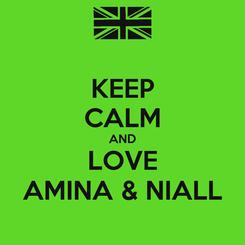 Poster: KEEP CALM AND LOVE AMINA & NIALL
