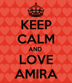 Poster: KEEP CALM AND  LOVE AMIRA