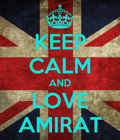 Poster: KEEP CALM AND LOVE AMIRAT