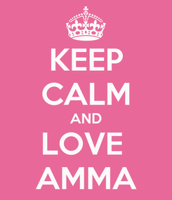 Poster: KEEP CALM AND LOVE  AMMA