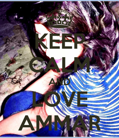Poster: KEEP CALM AND LOVE AMMAR
