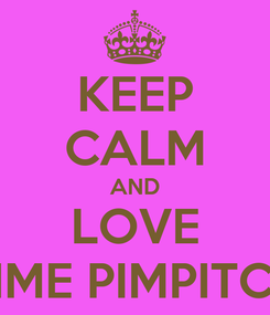 Poster: KEEP CALM AND LOVE AMME PIMPITCHA