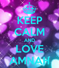 Poster: KEEP CALM AND LOVE AMNAH