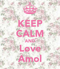 Poster: KEEP CALM AND Love Amol