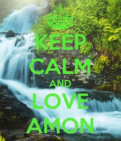 Poster: KEEP CALM AND LOVE AMON