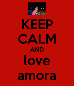 Poster: KEEP CALM AND love amora