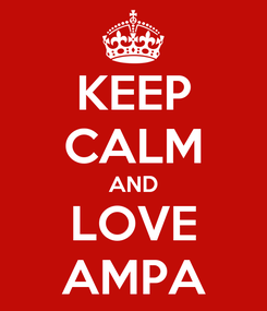Poster: KEEP CALM AND LOVE AMPA