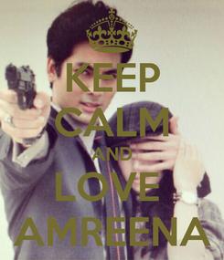 Poster: KEEP CALM AND LOVE  AMREENA