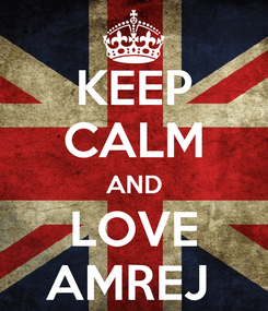 Poster: KEEP CALM AND LOVE AMREJ