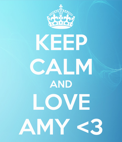 Poster: KEEP CALM AND LOVE AMY <3