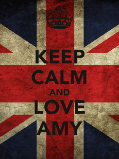 Poster: KEEP CALM AND LOVE AMY