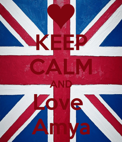 Poster: KEEP CALM AND Love  Amya