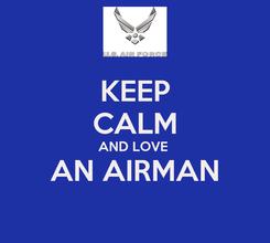 Poster: KEEP CALM AND LOVE  AN AIRMAN
