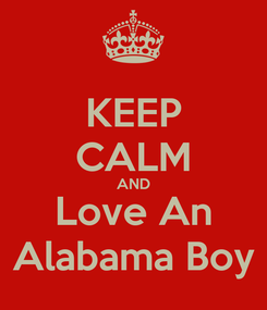 Poster: KEEP CALM AND Love An Alabama Boy